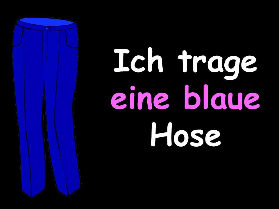 Ich trage eine blaue Hose