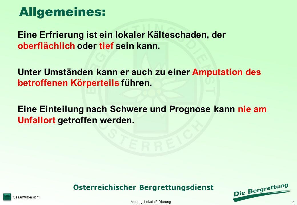2 Österreichischer Bergrettungsdienst Gesamtübersicht Allgemeines: Vortrag: Lokale Erfrierung Eine Erfrierung ist ein lokaler Kälteschaden, der oberflächlich oder tief sein kann.