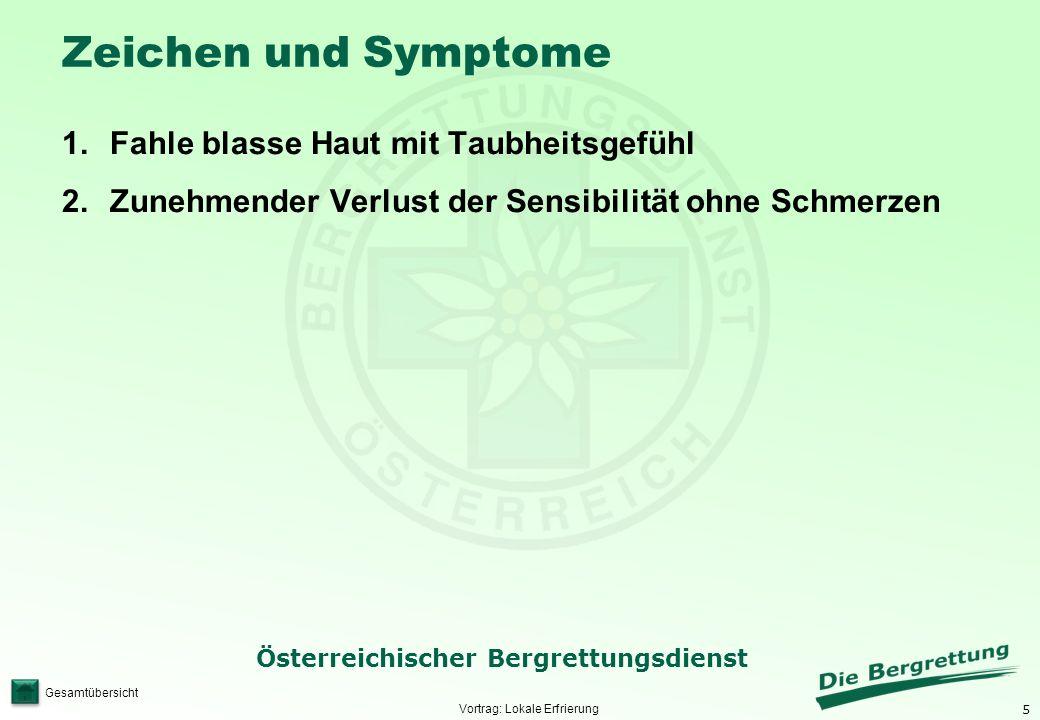 5 Österreichischer Bergrettungsdienst Gesamtübersicht Zeichen und Symptome 1.Fahle blasse Haut mit Taubheitsgefühl 2.Zunehmender Verlust der Sensibili
