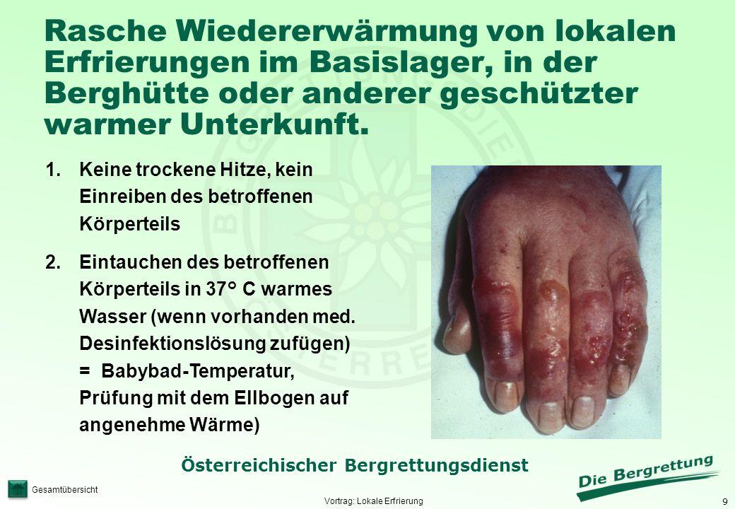 9 Österreichischer Bergrettungsdienst Gesamtübersicht Rasche Wiedererwärmung von lokalen Erfrierungen im Basislager, in der Berghütte oder anderer ges