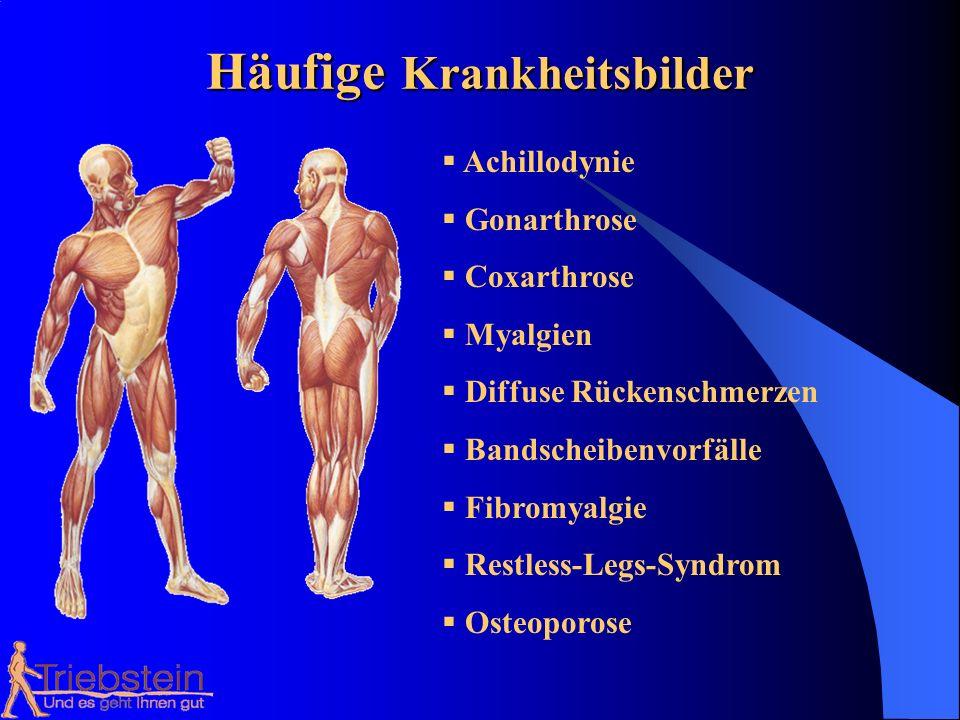 Häufige Krankheitsbilder Achillodynie Gonarthrose Coxarthrose Myalgien Diffuse Rückenschmerzen Bandscheibenvorfälle Fibromyalgie Restless-Legs-Syndrom