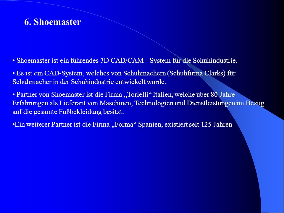 5. ClassiCad Tschech. Anbieter Besteht seit 1991 Bietet CAD / CAM – Systeme für Schuh- und Bekleidungsindustrie an. 2D-Konstruktionsprogramm mit Funkt