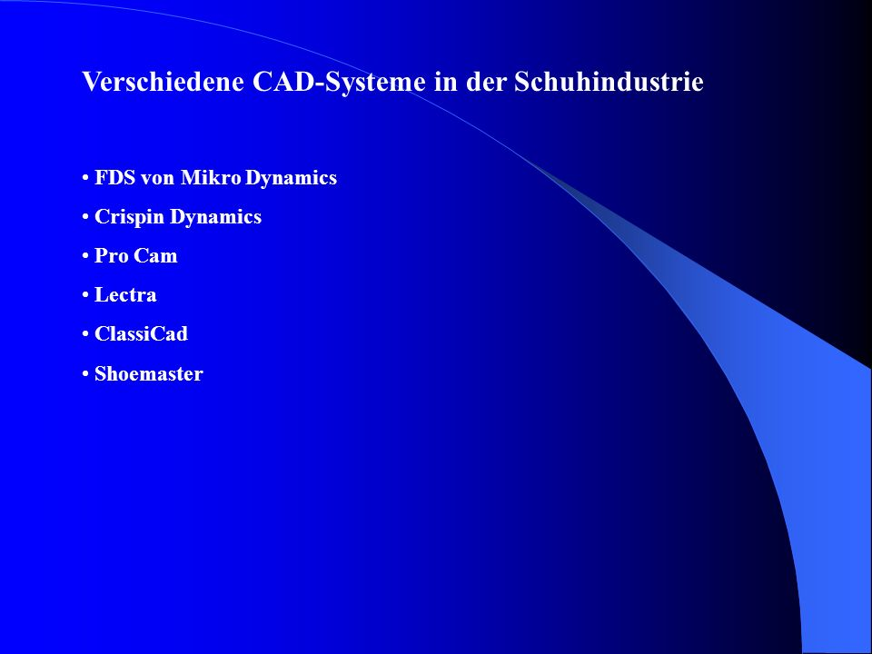 Kriterien der Auswahl von CAD-Software in der Schuhindustrie Marktangebot von CAD-Software in der Schuhindustrie ist sehr vielfältig Auswahl der Softw