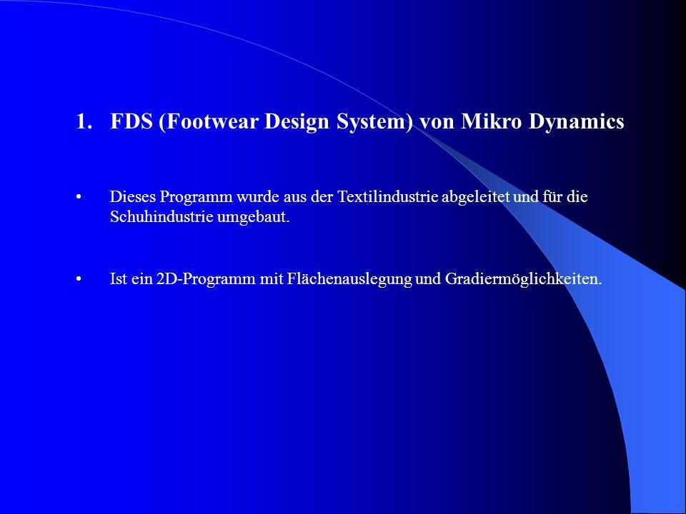 1.FDS (Footwear Design System) von Mikro Dynamics Dieses Programm wurde aus der Textilindustrie abgeleitet und für die Schuhindustrie umgebaut.