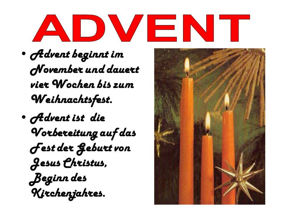 Advent beginnt im November und dauert vier Wochen bis zum Weihnachtsfest. Advent ist die Vorbereitung auf das Fest der Geburt von Jesus Christus, Begi
