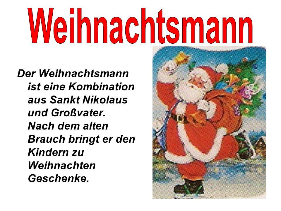 Der Weihnachtsmann ist eine Kombination aus Sankt Nikolaus und Großvater. Nach dem alten Brauch bringt er den Kindern zu Weihnachten Geschenke.