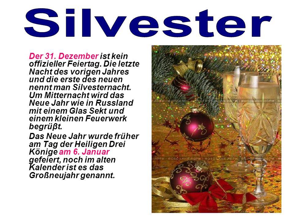 Der 31. Dezember ist kein offizieller Feiertag. Die letzte Nacht des vorigen Jahres und die erste des neuen nennt man Silvesternacht. Um Mitternacht w