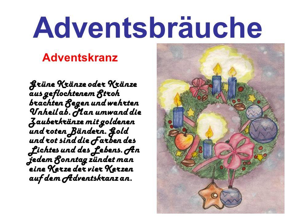 Adventsbräuche Adventskranz Grüne Kränze oder Kränze aus geflochtenem Stroh brachten Segen und wehrten Unheil ab. Man umwand die Zauberkränze mit gold