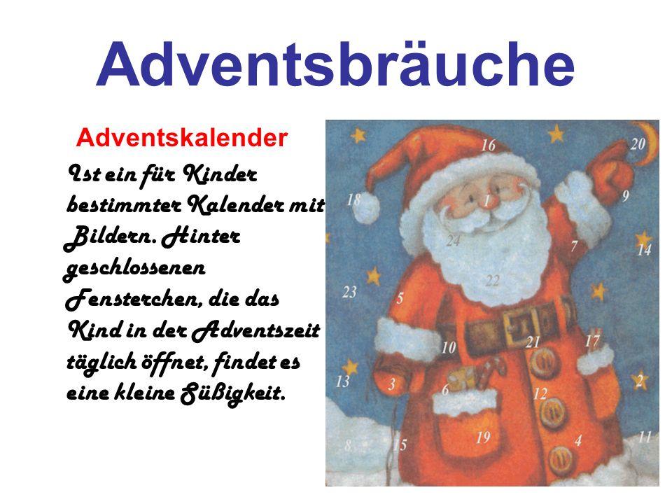 Adventsbräuche Adventskalender Ist ein für Kinder bestimmter Kalender mit Bildern. Hinter geschlossenen Fensterchen, die das Kind in der Adventszeit t