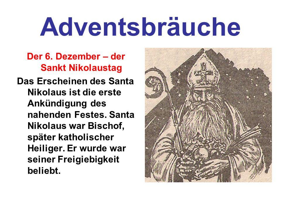 Adventsbräuche Der 6. Dezember – der Sankt Nikolaustag Das Erscheinen des Santa Nikolaus ist die erste Ankündigung des nahenden Festes. Santa Nikolaus