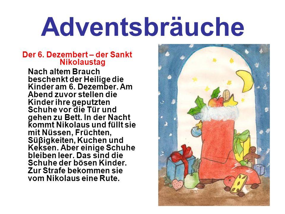 Adventsbräuche Der 6. Dezembert – der Sankt Nikolaustag Nach altem Brauch beschenkt der Heilige die Kinder am 6. Dezember. Am Abend zuvor stellen die