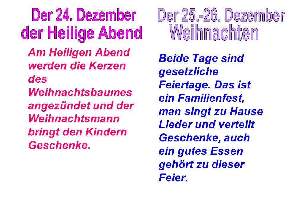 Am Heiligen Abend werden die Kerzen des Weihnachtsbaumes angezündet und der Weihnachtsmann bringt den Kindern Geschenke. Beide Tage sind gesetzliche F