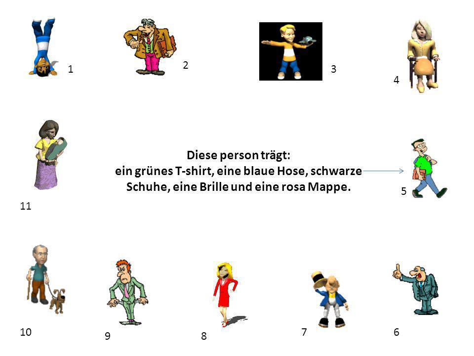 1 2 3 4 5 67 89 10 11 Diese person trägt: ein grünes T-shirt, eine blaue Hose, schwarze Schuhe, eine Brille und eine rosa Mappe.
