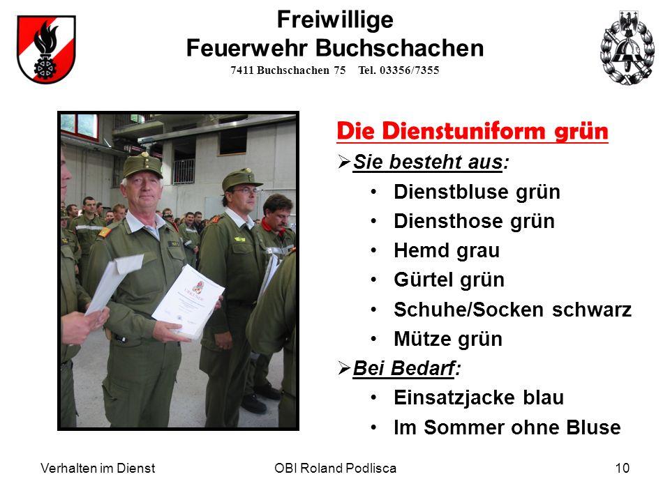 Verhalten im DienstOBI Roland Podlisca10 Freiwillige Feuerwehr Buchschachen 7411 Buchschachen 75 Tel. 03356/7355 Die Dienstuniform grün Sie besteht au