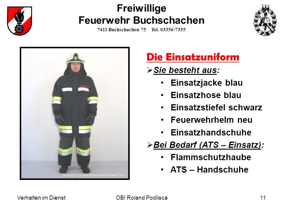 Verhalten im DienstOBI Roland Podlisca11 Freiwillige Feuerwehr Buchschachen 7411 Buchschachen 75 Tel. 03356/7355 Die Einsatzuniform Sie besteht aus: E