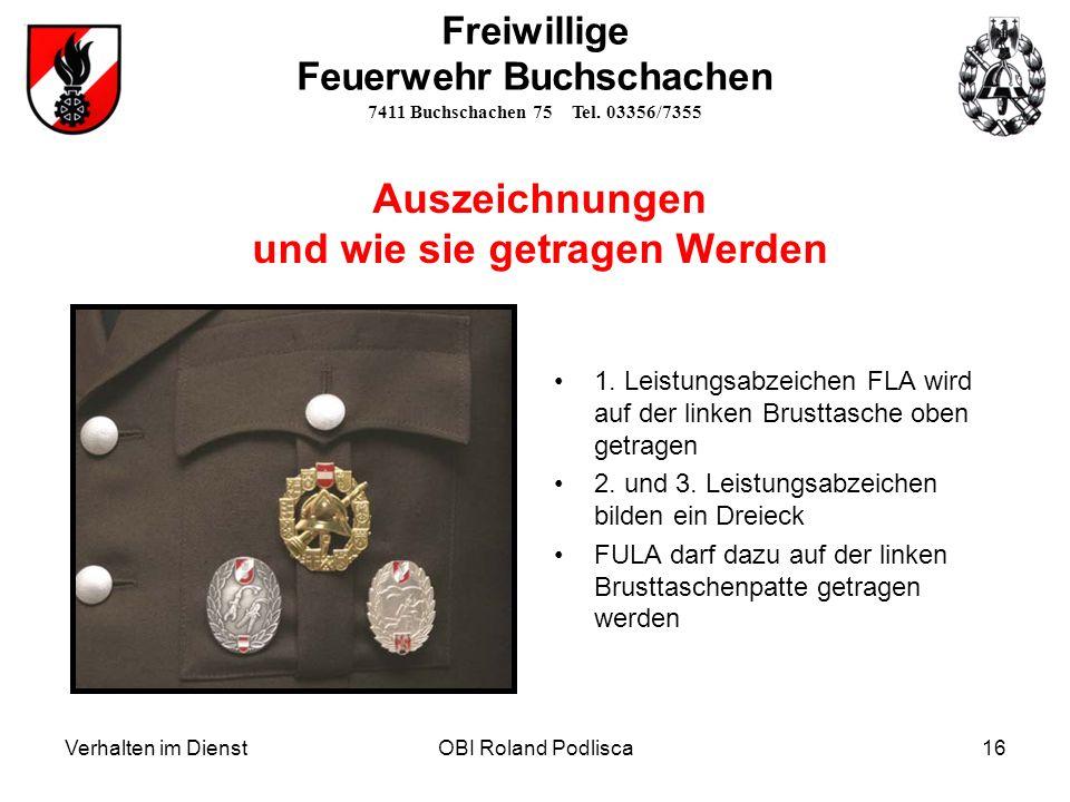Verhalten im DienstOBI Roland Podlisca16 1. Leistungsabzeichen FLA wird auf der linken Brusttasche oben getragen 2. und 3. Leistungsabzeichen bilden e