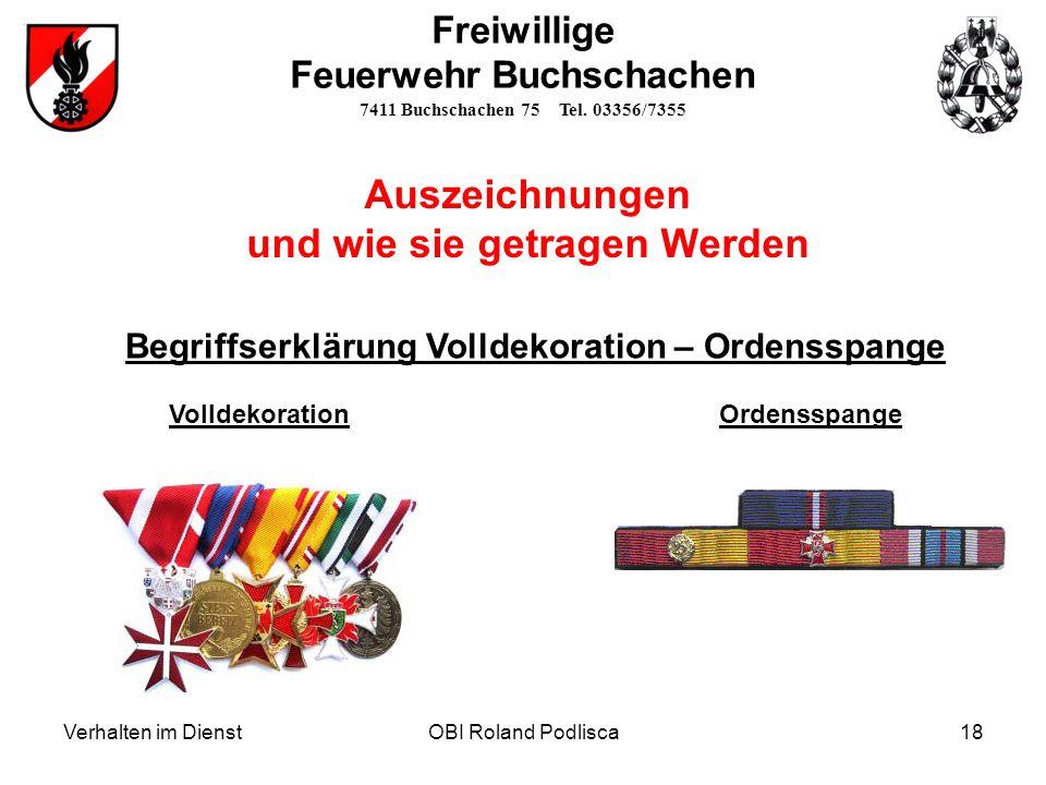 Verhalten im DienstOBI Roland Podlisca18 Freiwillige Feuerwehr Buchschachen 7411 Buchschachen 75 Tel. 03356/7355 Auszeichnungen und wie sie getragen W