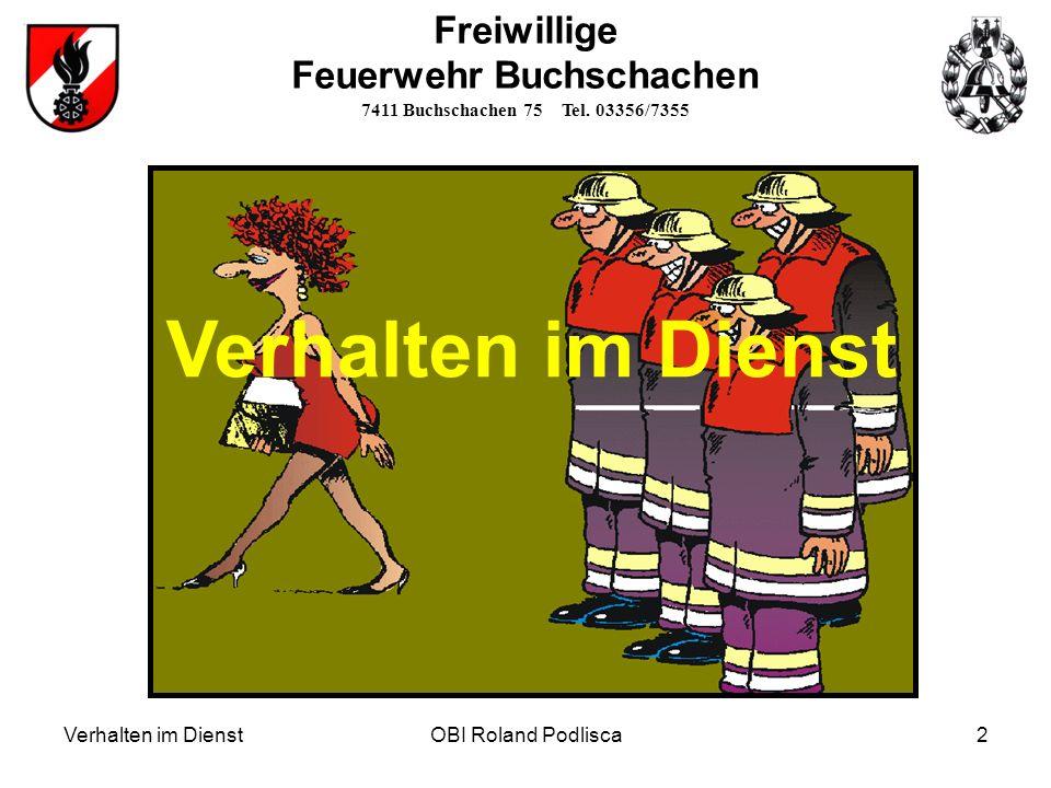 Verhalten im DienstOBI Roland Podlisca2 Freiwillige Feuerwehr Buchschachen 7411 Buchschachen 75 Tel. 03356/7355 Verhalten im Dienst
