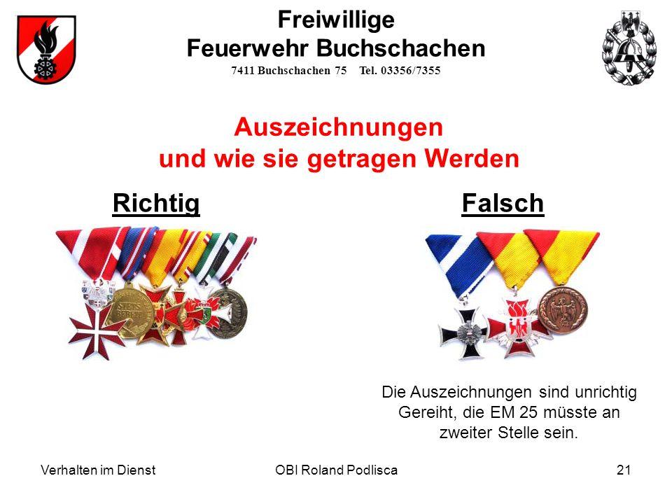 Verhalten im DienstOBI Roland Podlisca21 Freiwillige Feuerwehr Buchschachen 7411 Buchschachen 75 Tel. 03356/7355 Auszeichnungen und wie sie getragen W