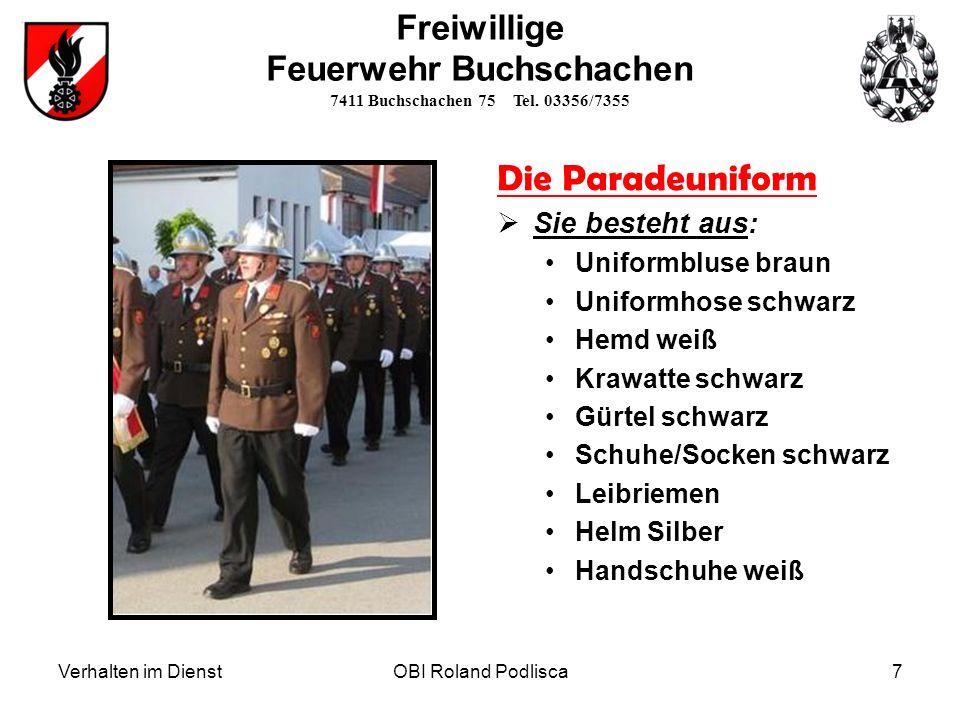 Verhalten im DienstOBI Roland Podlisca7 Freiwillige Feuerwehr Buchschachen 7411 Buchschachen 75 Tel. 03356/7355 Die Paradeuniform Sie besteht aus: Uni