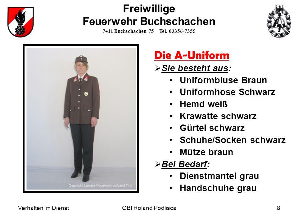Verhalten im DienstOBI Roland Podlisca8 Freiwillige Feuerwehr Buchschachen 7411 Buchschachen 75 Tel. 03356/7355 Die A-Uniform Sie besteht aus: Uniform