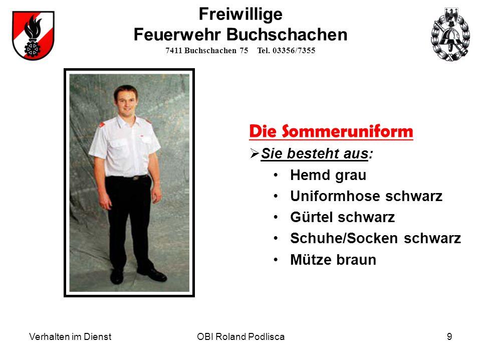Verhalten im DienstOBI Roland Podlisca9 Die Sommeruniform Sie besteht aus: Hemd grau Uniformhose schwarz Gürtel schwarz Schuhe/Socken schwarz Mütze br