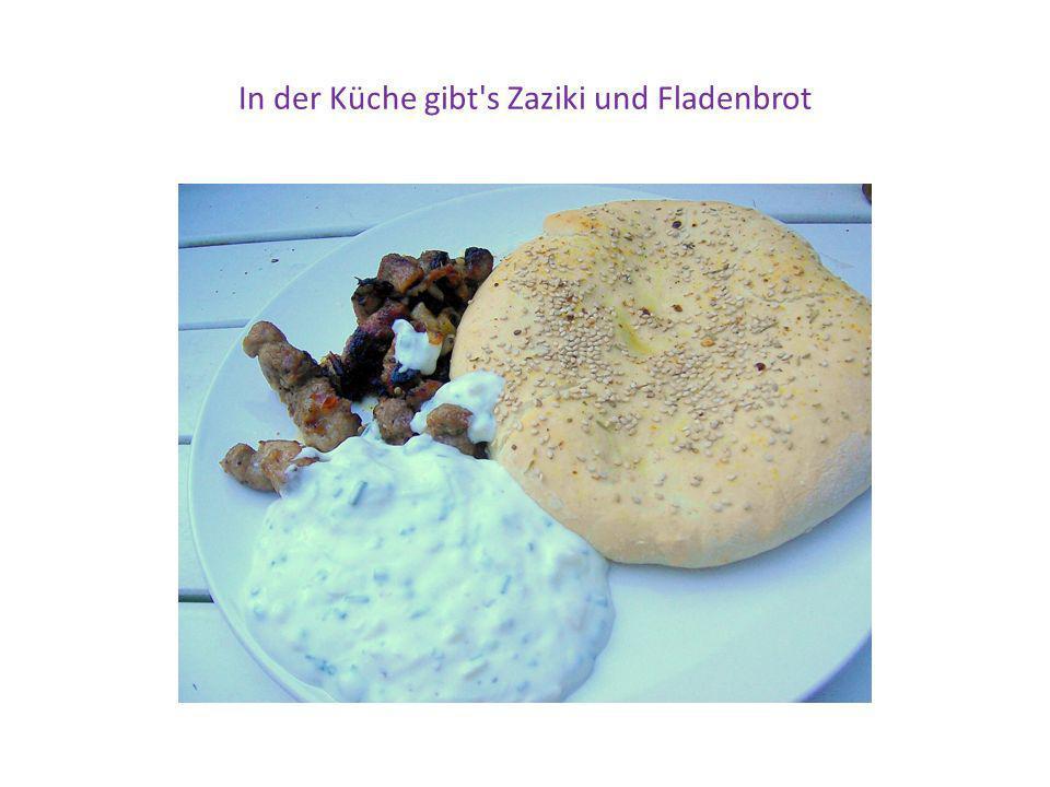 In der Küche gibt s Zaziki und Fladenbrot