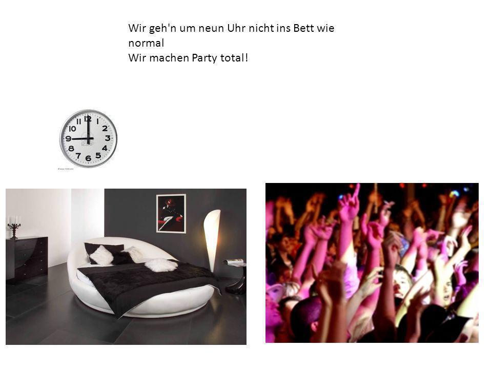 Party total (Wir machen Party total) Party total (Wir machen Party total) Party total (Wir machen Party total) Party total (Doch nur bis eins maximal)