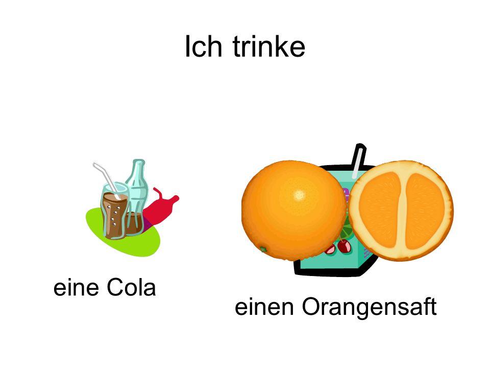 Ich trinke eine Cola einen Orangensaft