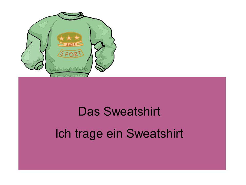 Das Sweatshirt Ich trage ein Sweatshirt