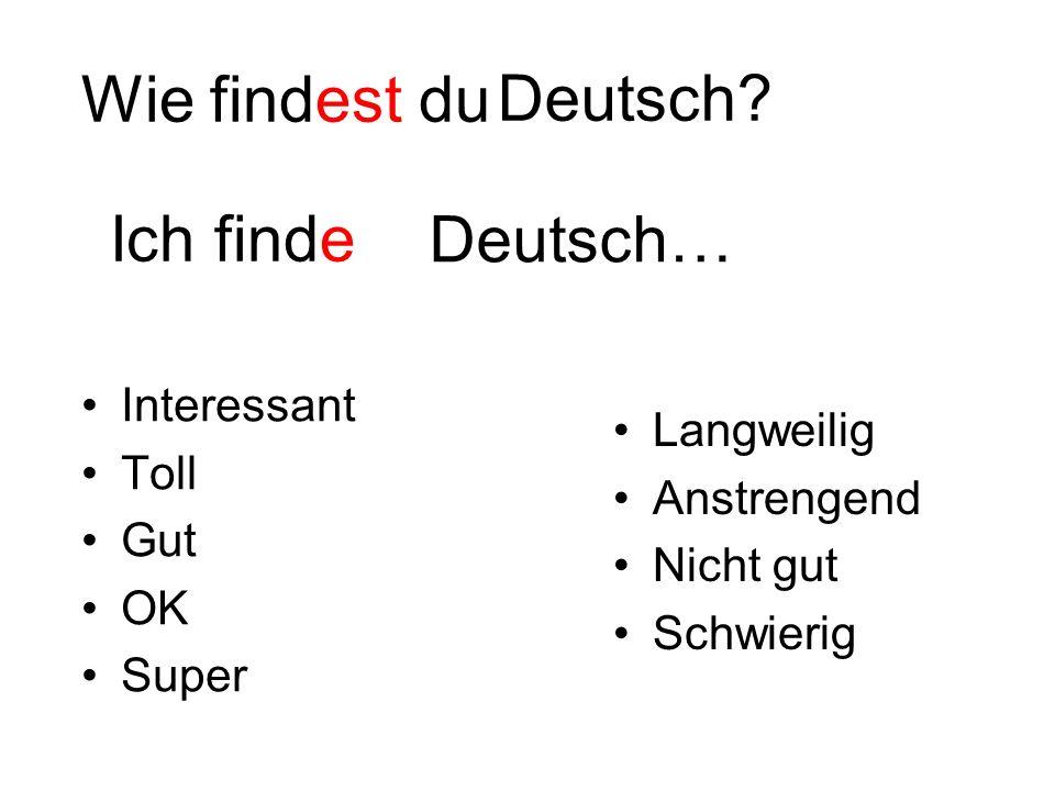 Wie findest du Interessant Toll Gut OK Super Langweilig Anstrengend Nicht gut Schwierig Deutsch? Ich finde Deutsch…
