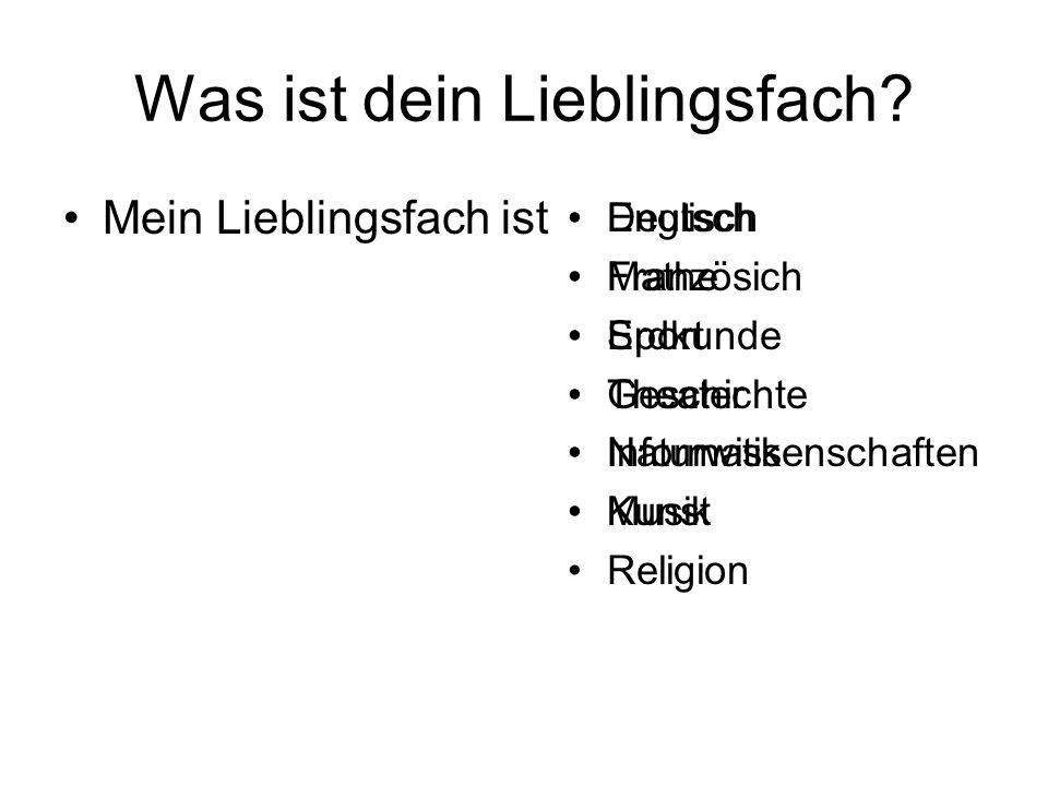 Was ist dein Lieblingsfach? Mein Lieblingsfach ist Englisch Mathe Sport Theater Informatik Musik Religion Deutsch Französich Erdkunde Geschichte Natur