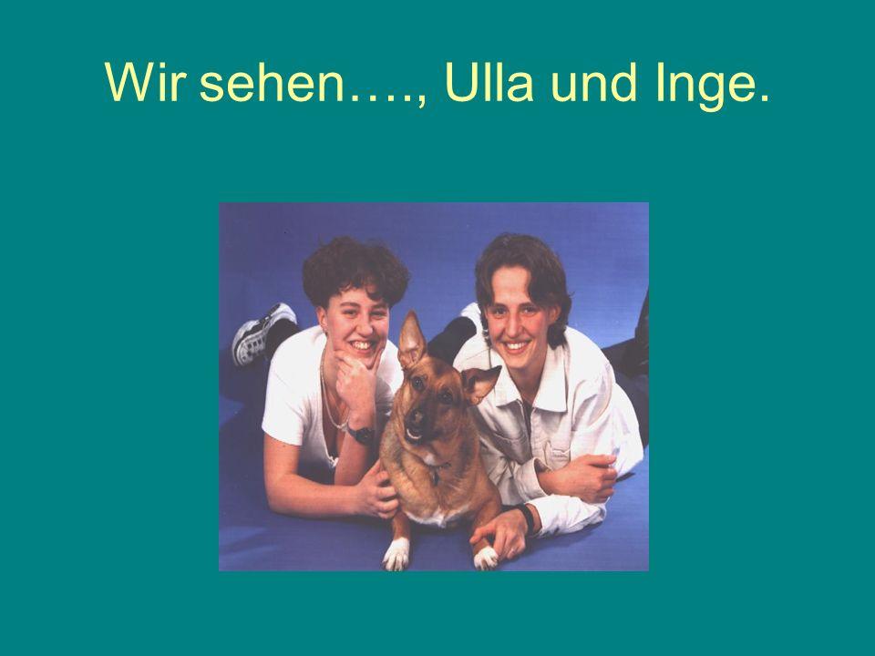 Wir sehen…., Ulla und Inge.