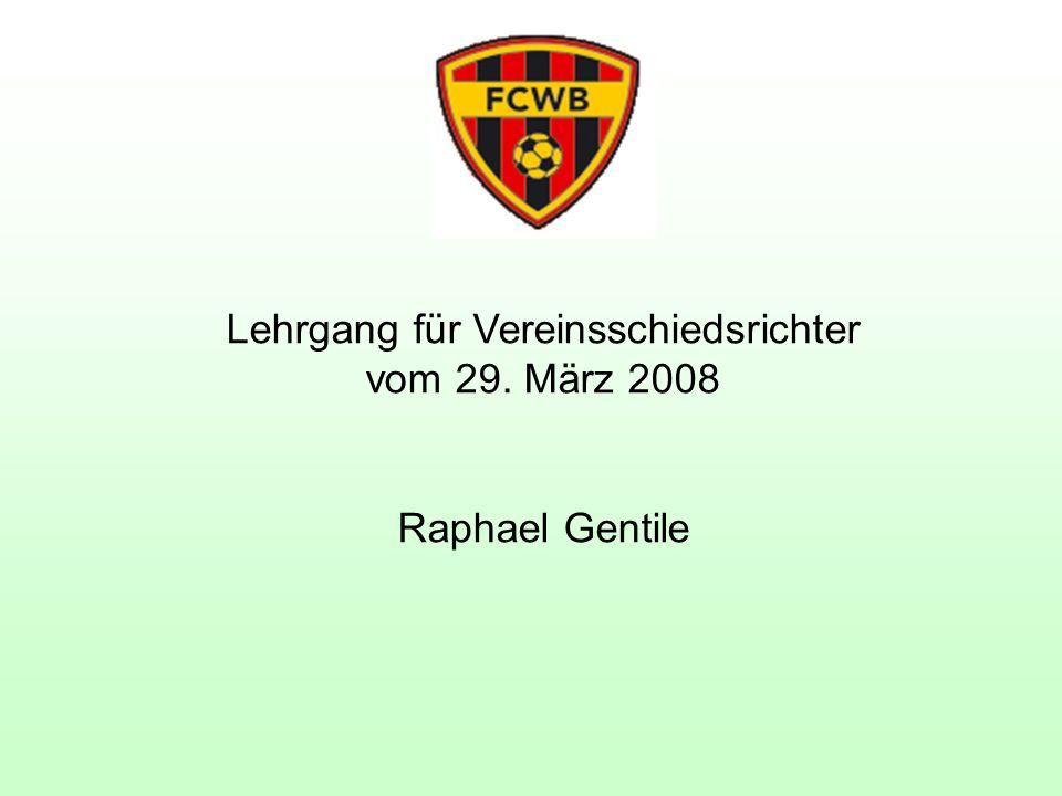 Lehrgang für Vereinsschiedsrichter vom 29. März 2008 Raphael Gentile