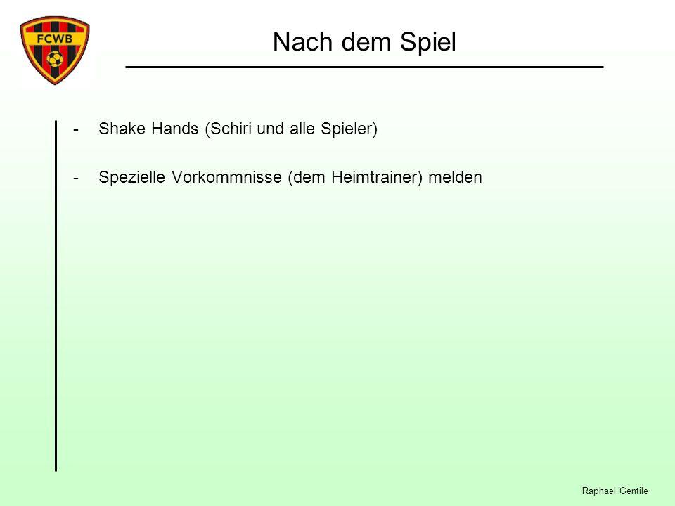 Raphael Gentile Nach dem Spiel -Shake Hands (Schiri und alle Spieler) -Spezielle Vorkommnisse (dem Heimtrainer) melden