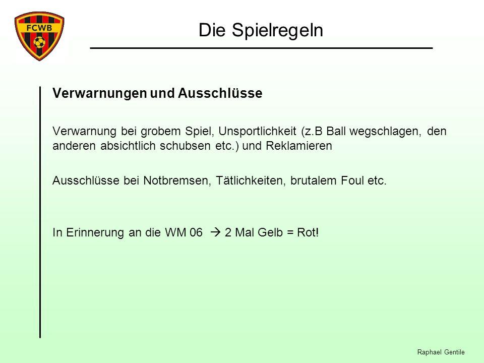 Raphael Gentile Die Spielregeln Verwarnungen und Ausschlüsse Verwarnung bei grobem Spiel, Unsportlichkeit (z.B Ball wegschlagen, den anderen absichtli