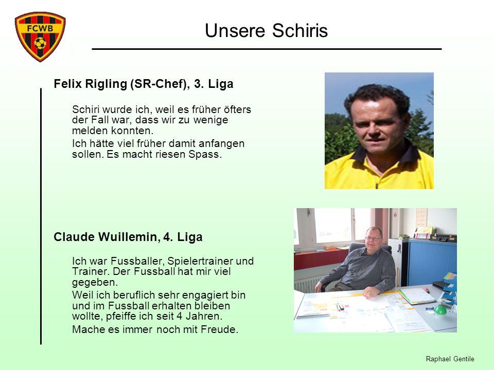 Raphael Gentile Unsere Schiris Felix Rigling (SR-Chef), 3. Liga Schiri wurde ich, weil es früher öfters der Fall war, dass wir zu wenige melden konnte