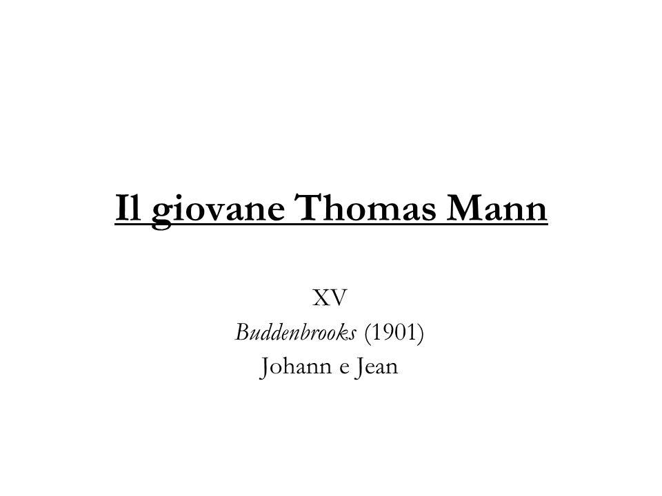 Il giovane Thomas Mann XV Buddenbrooks (1901) Johann e Jean