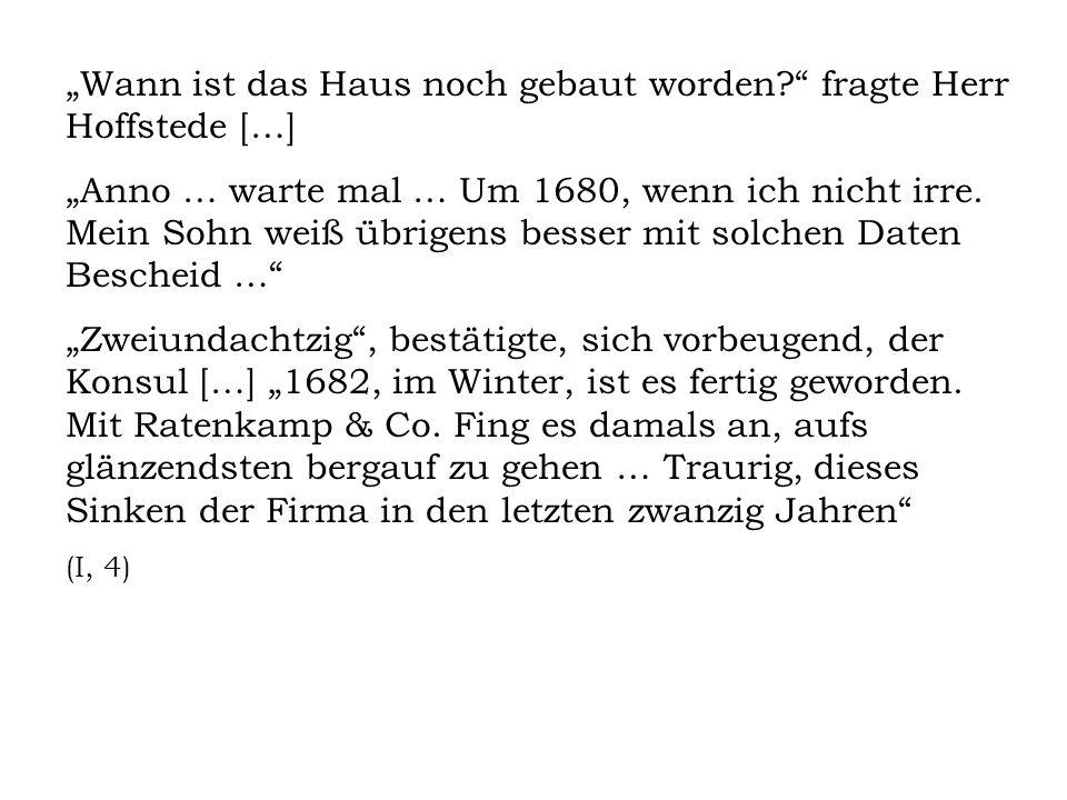 Wann ist das Haus noch gebaut worden? fragte Herr Hoffstede […] Anno … warte mal … Um 1680, wenn ich nicht irre. Mein Sohn weiß übrigens besser mit so