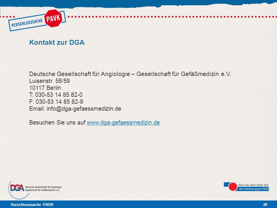 Verschlusssache PAVK28 Kontakt zur DGA Deutsche Gesellschaft für Angiologie – Gesellschaft für Gefäßmedizin e.V. Luisenstr. 58/59 10117 Berlin T: 030-