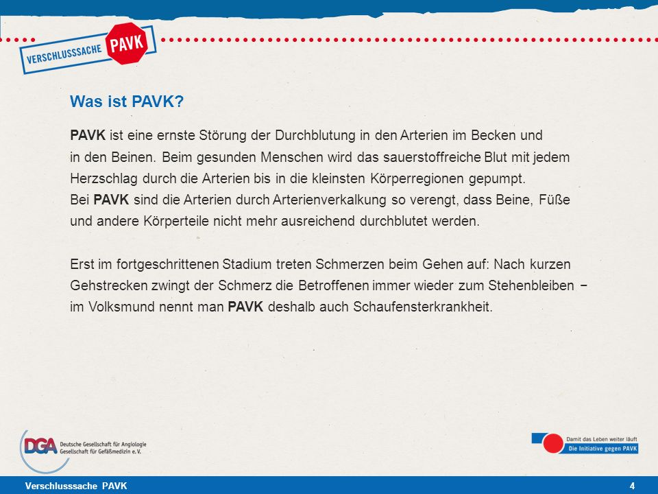 Verschlusssache PAVK4 Was ist PAVK? PAVK ist eine ernste Störung der Durchblutung in den Arterien im Becken und in den Beinen. Beim gesunden Menschen