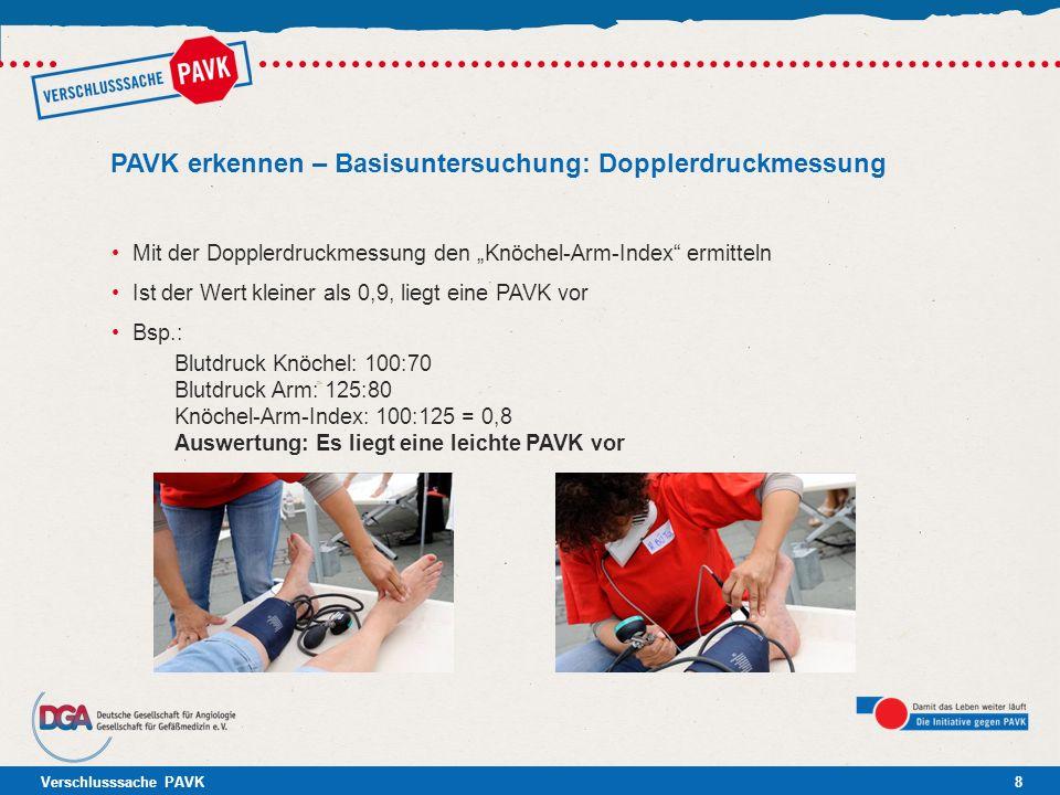 Verschlusssache PAVK8 PAVK erkennen – Basisuntersuchung: Dopplerdruckmessung Mit der Dopplerdruckmessung den Knöchel-Arm-Index ermitteln Ist der Wert