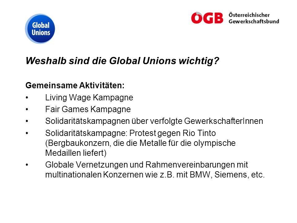 Weshalb sind die Global Unions wichtig? Gemeinsame Aktivitäten: Living Wage Kampagne Fair Games Kampagne Solidaritätskampagnen über verfolgte Gewerksc