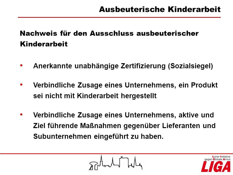 Nachweis für den Ausschluss ausbeuterischer Kinderarbeit Anerkannte unabhängige Zertifizierung (Sozialsiegel) Verbindliche Zusage eines Unternehmens,