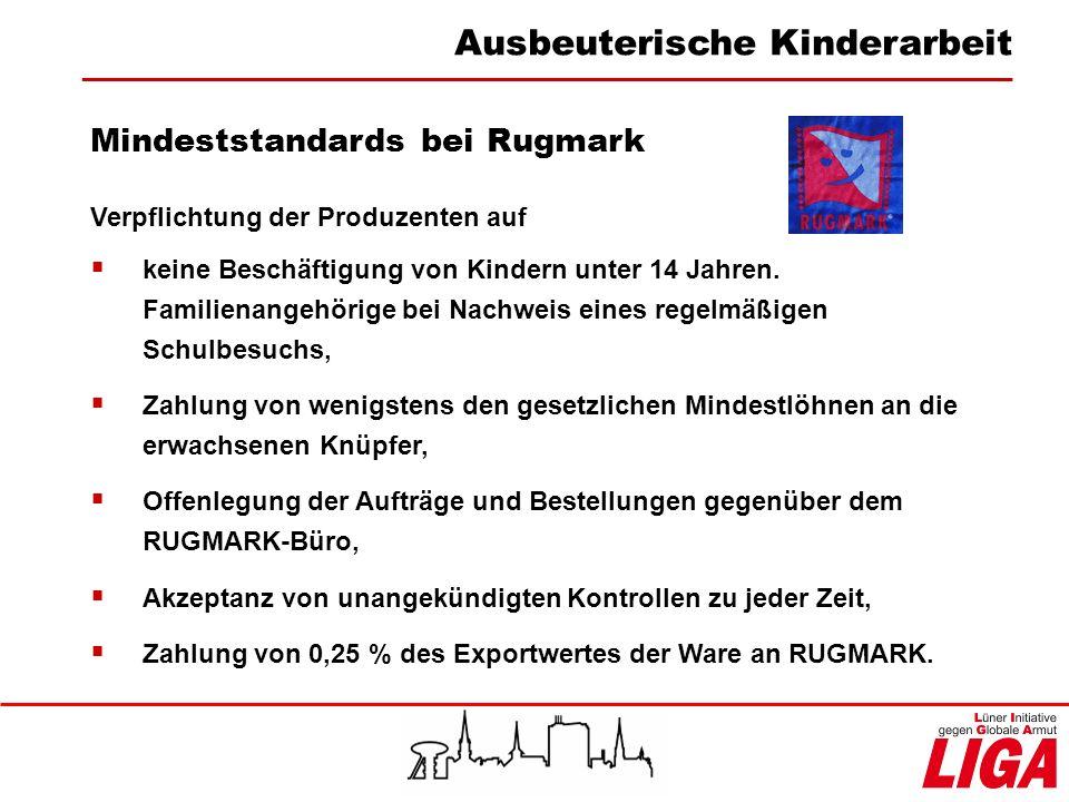 Mindeststandards bei Rugmark Verpflichtung der Produzenten auf keine Beschäftigung von Kindern unter 14 Jahren. Familienangehörige bei Nachweis eines