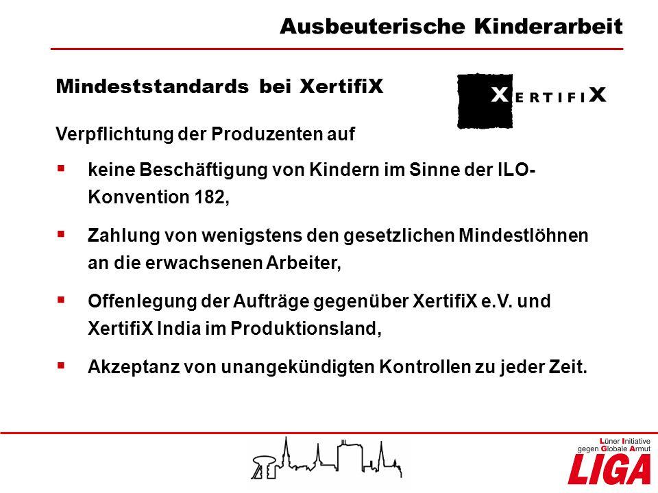 Mindeststandards bei XertifiX Verpflichtung der Produzenten auf keine Beschäftigung von Kindern im Sinne der ILO- Konvention 182, Zahlung von wenigste