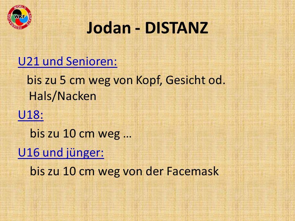 Jodan - DISTANZ U21 und Senioren: bis zu 5 cm weg von Kopf, Gesicht od. Hals/Nacken U18: bis zu 10 cm weg … U16 und jünger: bis zu 10 cm weg von der F