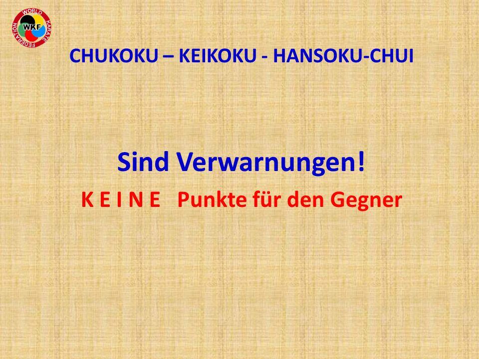 CHUKOKU – KEIKOKU - HANSOKU-CHUI Sind Verwarnungen! K E I N E Punkte für den Gegner