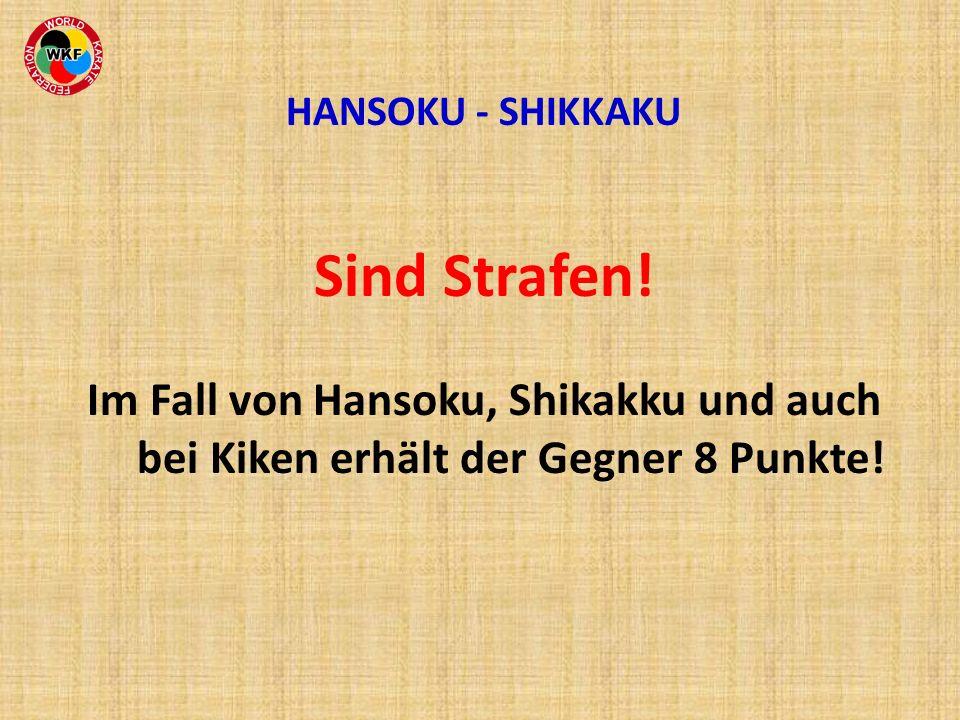 HANSOKU - SHIKKAKU Sind Strafen! Im Fall von Hansoku, Shikakku und auch bei Kiken erhält der Gegner 8 Punkte!
