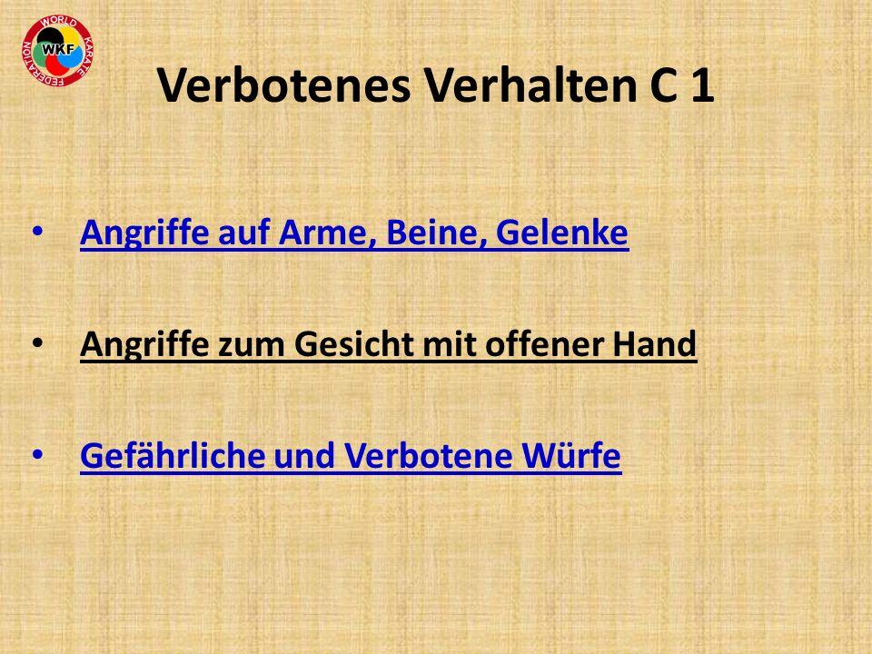 Angriffe auf Arme, Beine, Gelenke Angriffe zum Gesicht mit offener Hand Gefährliche und Verbotene Würfe Verbotenes Verhalten C 1